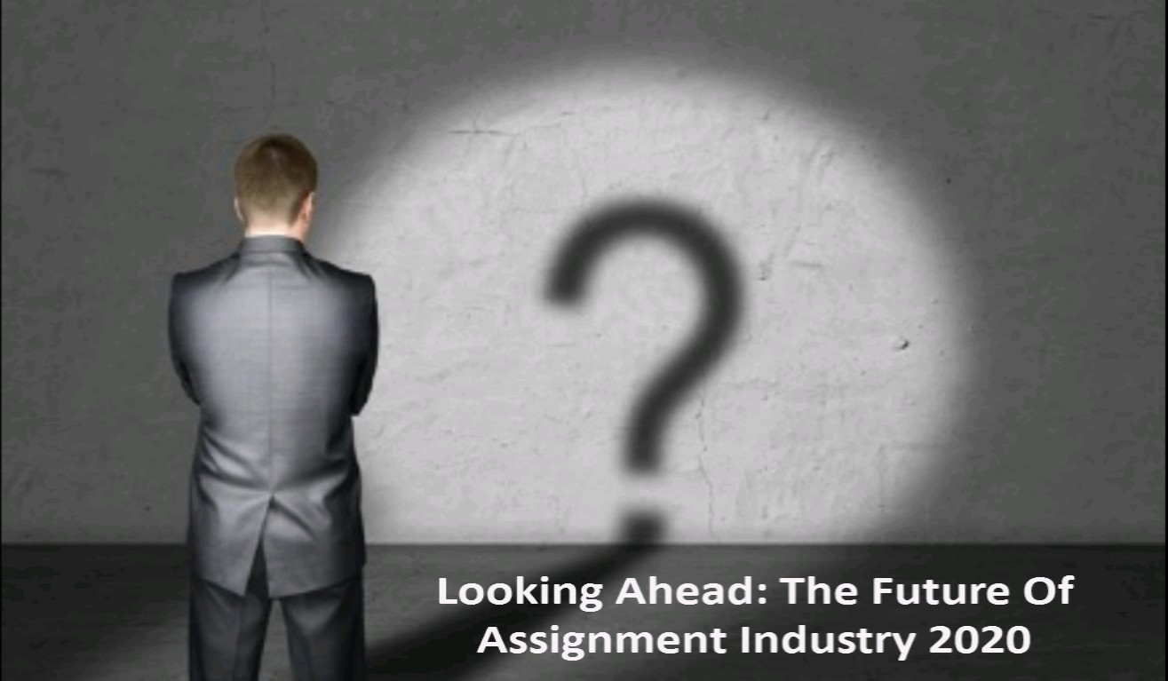 Looking ahead: The Future of assignment industry 2020